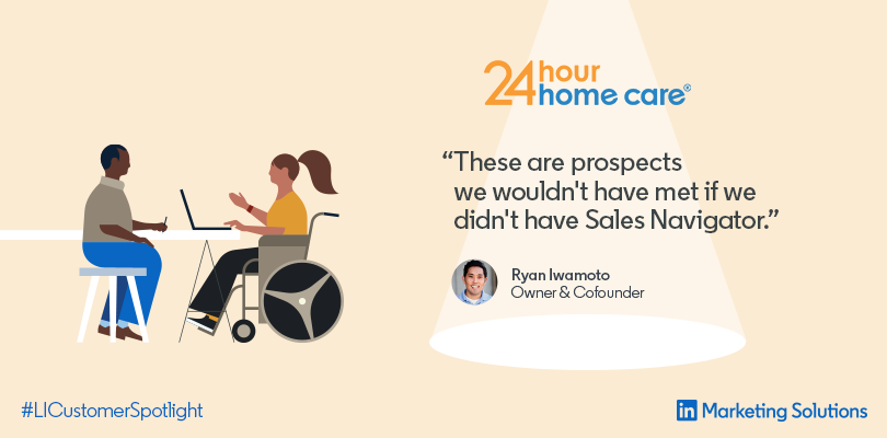 Sales Navigator Helps 24 Hour Home Care Build Relationships With Hard To Reach Contacts